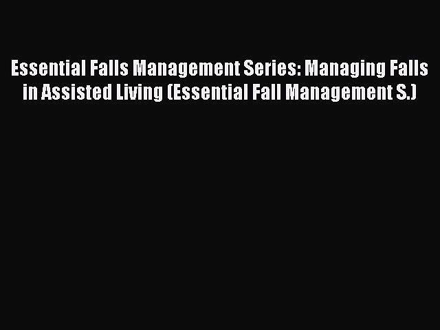 Read Essential Falls Management Series: Managing Falls in Assisted Living (Essential Fall Management