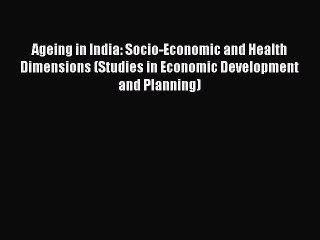 Read Ageing in India: Socio-Economic and Health Dimensions (Studies in Economic Development