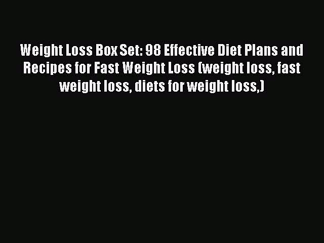 Read Weight Loss Box Set: 98 Effective Diet Plans and Recipes for Fast Weight Loss (weight