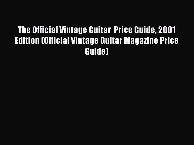 Read The Official Vintage Guitar Price Guide 2001 Edition (Official Vintage Guitar Magazine | Godialy.com