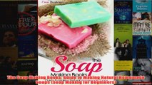 Download PDF  The Soap Making Books Guide to Making Natural Homemade Soaps Soap Making for Beginners FULL FREE
