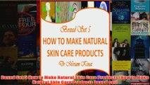 Download PDF  Boxed Set 5 How to Make Natural Skin Care Products How to Make Natural Skin Care Products FULL FREE