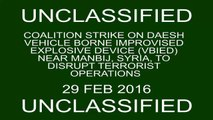 Feb. 29- Coalition airstrike on Daesh VBIED near Manbij