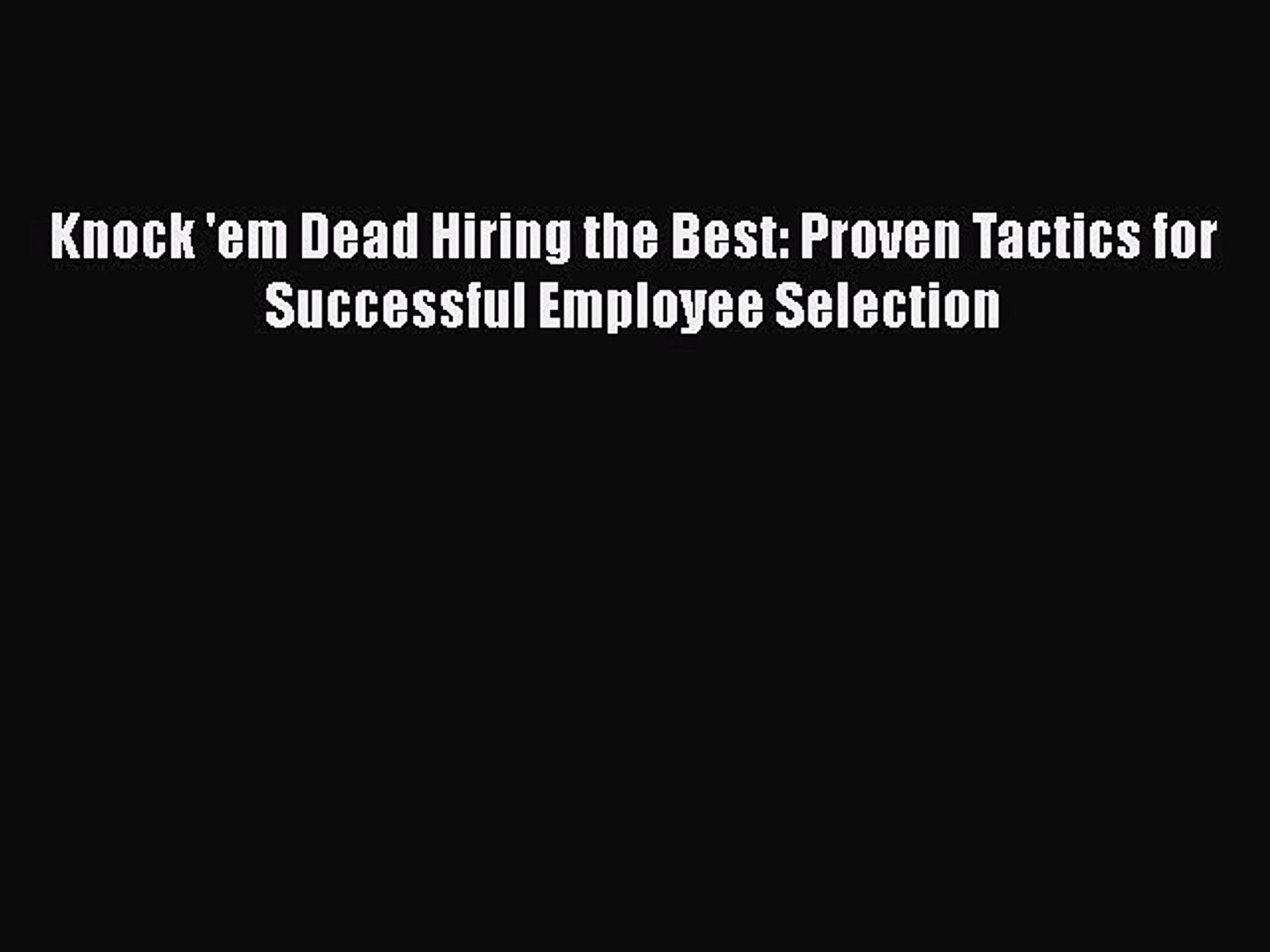 Proven Tactics for Successful Employee Selection Knock em Dead Hiring the Best