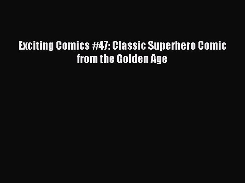 Download Exciting Comics #47: Classic Superhero Comic from the Golden Age  PDF Online