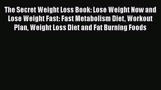 [PDF] The Secret Weight Loss Book: Lose Weight Now and Lose Weight Fast: Fast Metabolism Diet