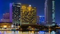 Hotels in Ho Chi Minh Renaissance Riverside Hotel Saigon A Marriott Luxury Lifestyle Hotel Vietnam