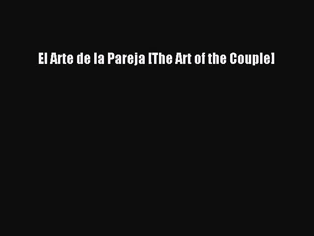 Read El Arte de la Pareja [The Art of the Couple] PDF Free