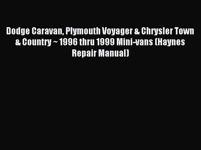 Read Dodge Caravan Plymouth Voyager & Chrysler Town & Country ~ 1996 thru 1999 Mini-vans (Haynes