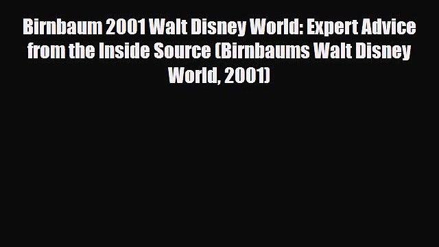 Download Birnbaum 2001 Walt Disney World: Expert Advice from the Inside Source (Birnbaums Walt