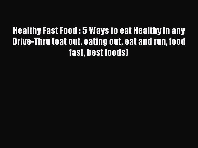 Read Healthy Fast Food : 5 Ways to eat Healthy in any Drive-Thru (eat out eating out eat and