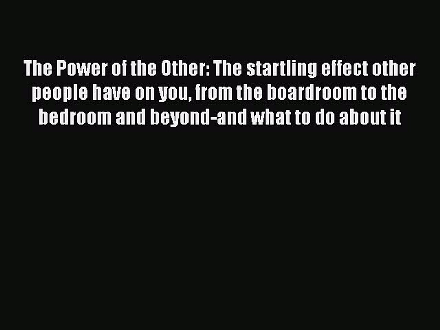 Read The Power of the Other: The startling effect other people have on you from the boardroom