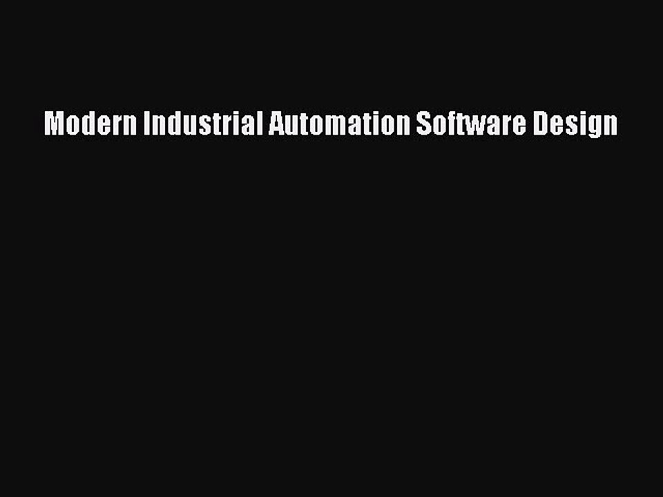 Read Modern Industrial Automation Software Design Ebook Free Video Dailymotion