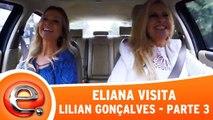 Eliana visita Lilian Gonçalves - Parte 3