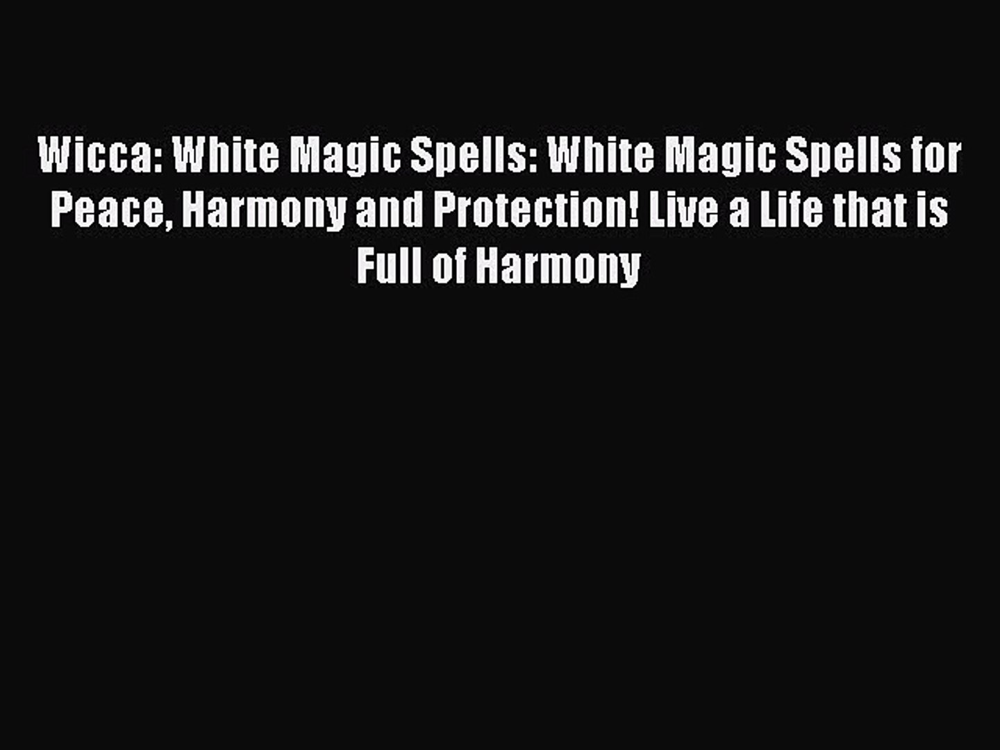 Read Wicca: White Magic Spells: White Magic Spells for Peace Harmony and  Protection! Live a