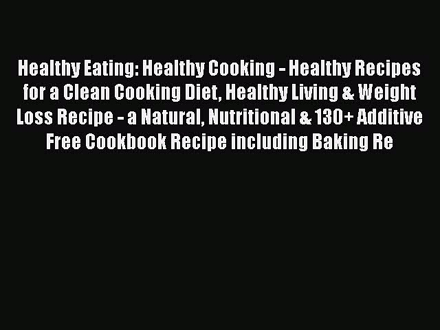 Read Healthy Eating: Healthy Cooking – Healthy Recipes for a Clean Cooking Diet Healthy Living