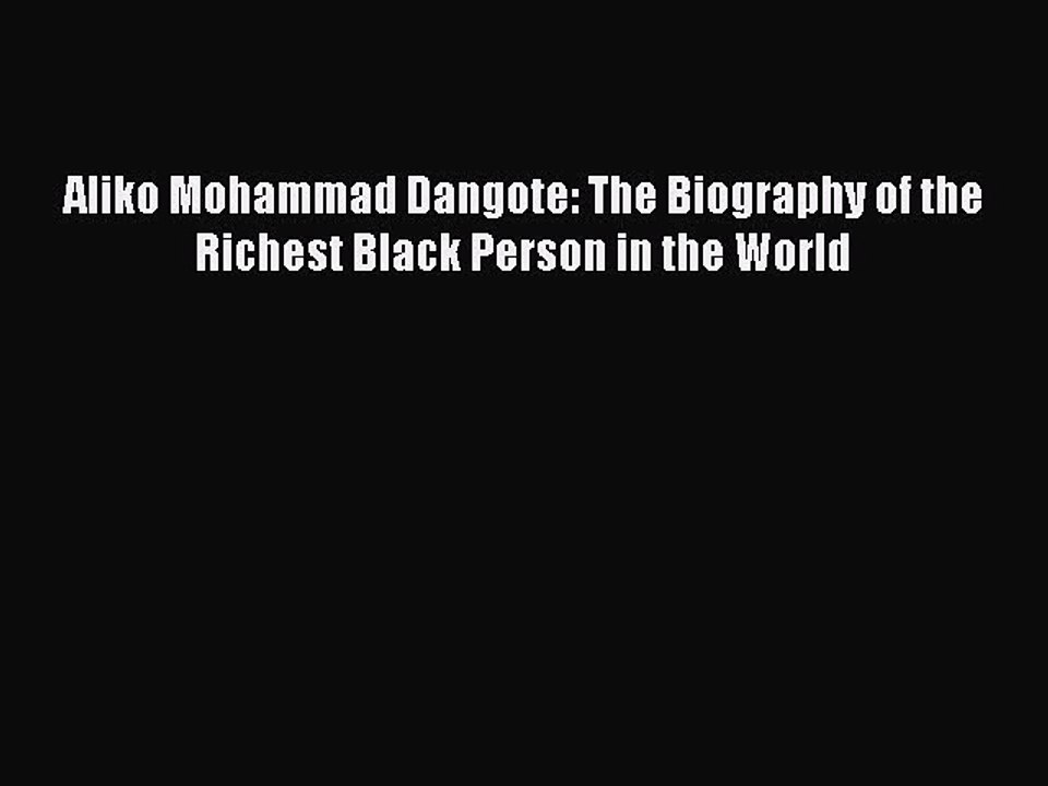 Download Aliko Mohammad Dangote: The Biography of the Richest Black Person  in the World PDF
