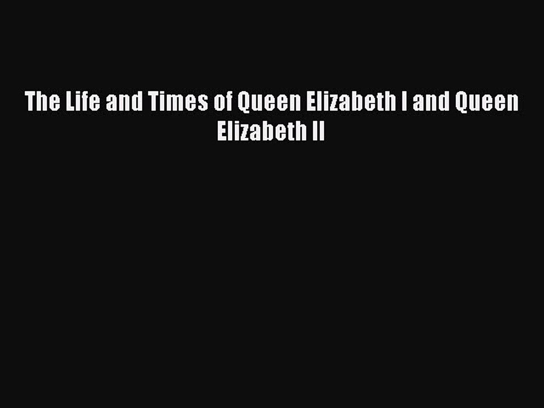 Download The Life and Times of Queen Elizabeth I and Queen Elizabeth II Ebook Online