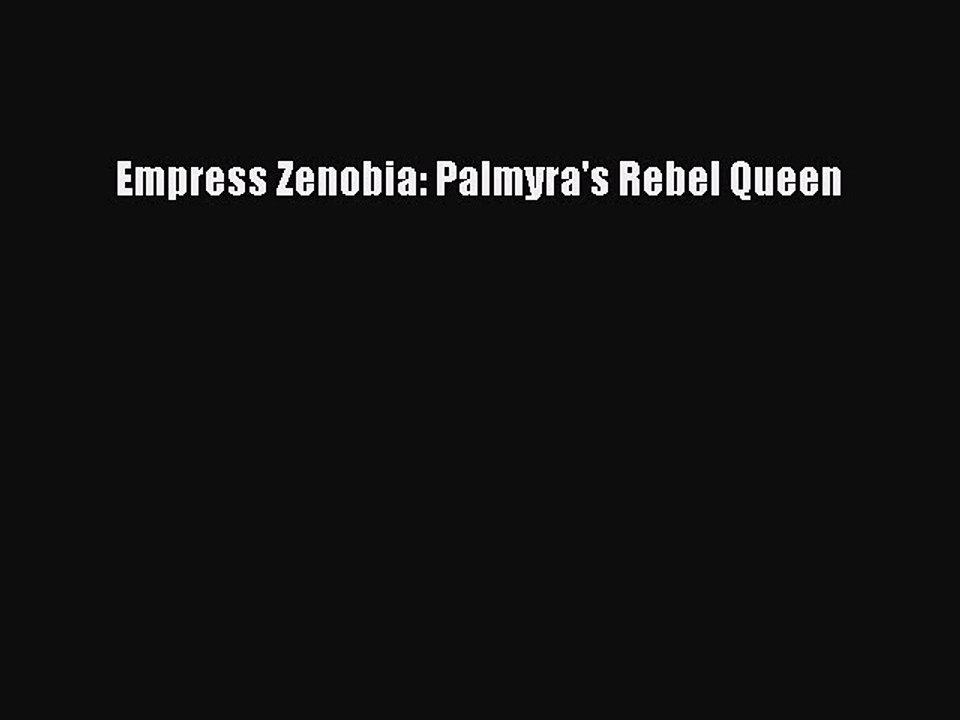 Empress Zenobia: Palmyras Rebel Queen