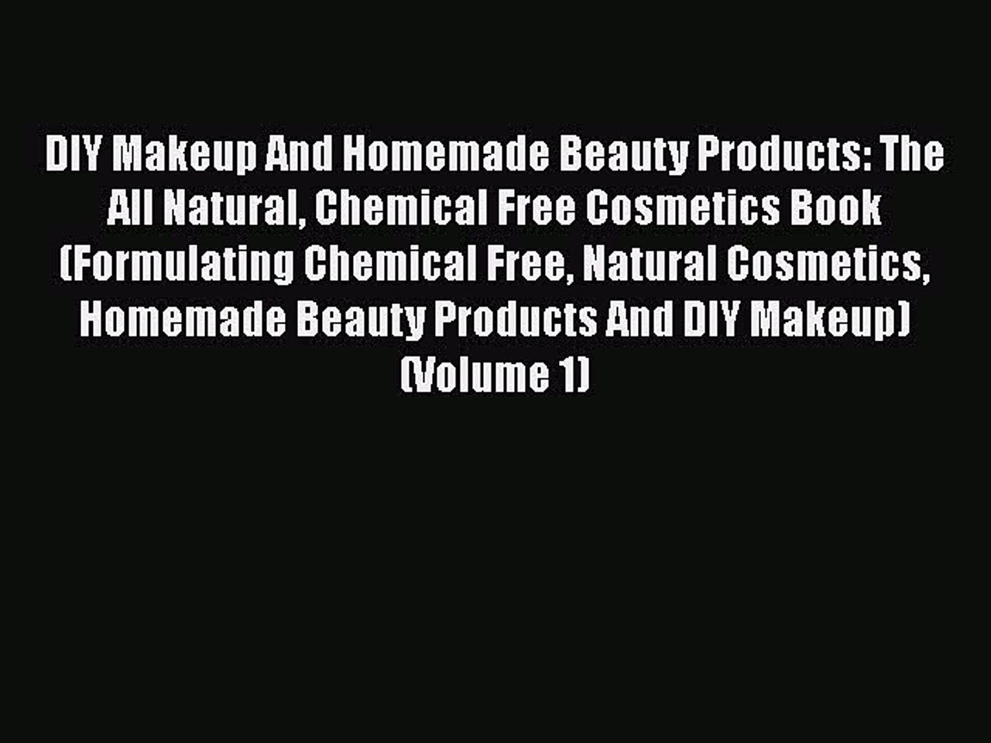 f1e3da1c8ed5 PDF DIY Makeup And Homemade Beauty Products: The All Natural Chemical Free  Cosmetics Book (Formulating