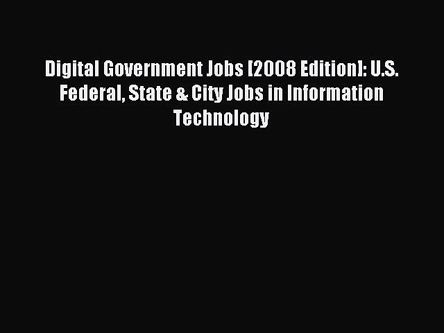 Read Digital Government Jobs [2008 Edition]: U.S. Federal State & City Jobs in Information