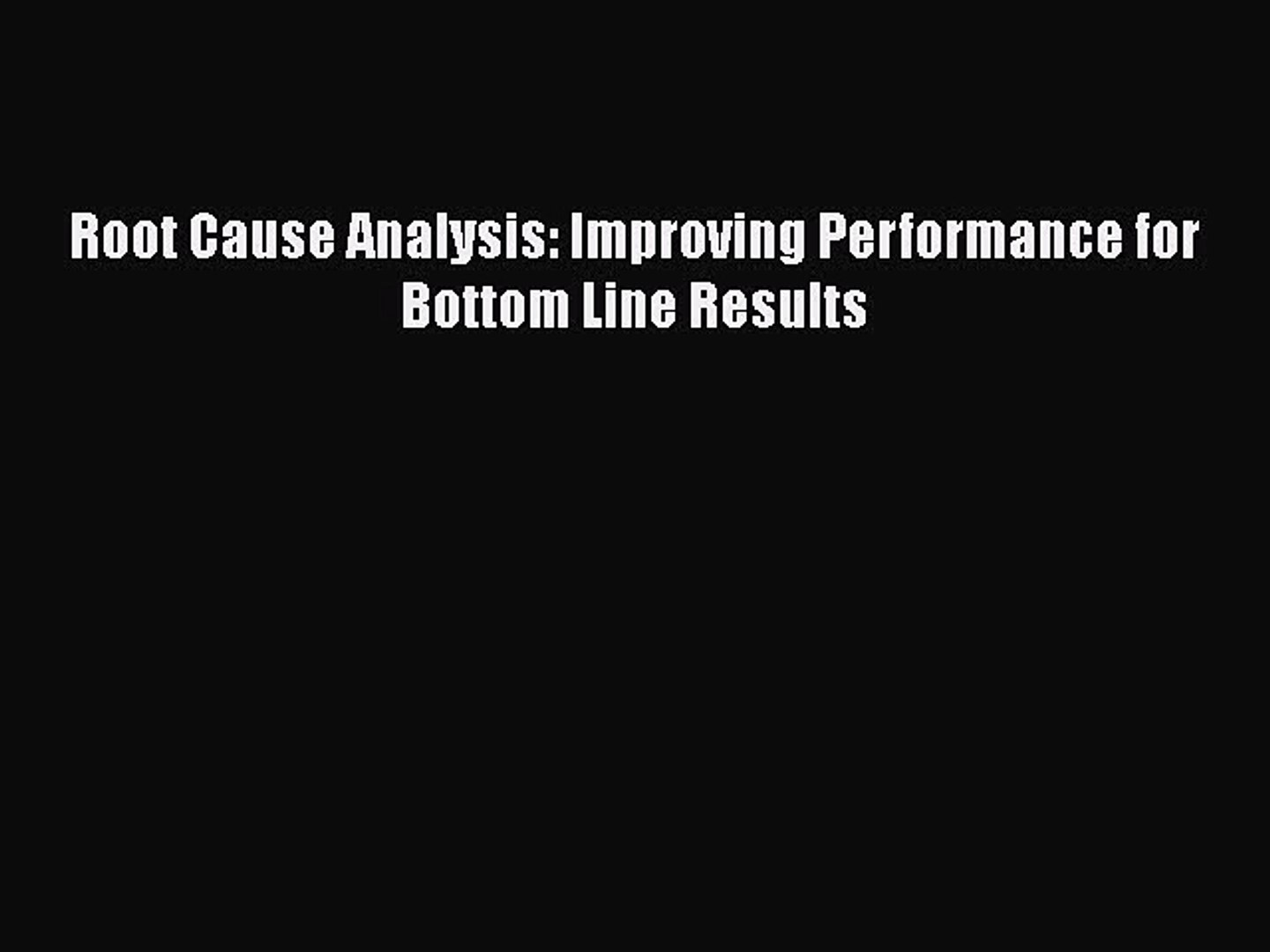 [PDF] Root Cause Analysis: Improving Performance for Bottom Line Results [Download] Online