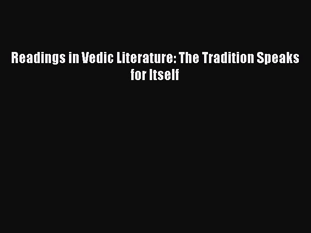 Download Readings in Vedic Literature: The Tradition Speaks for Itself PDF