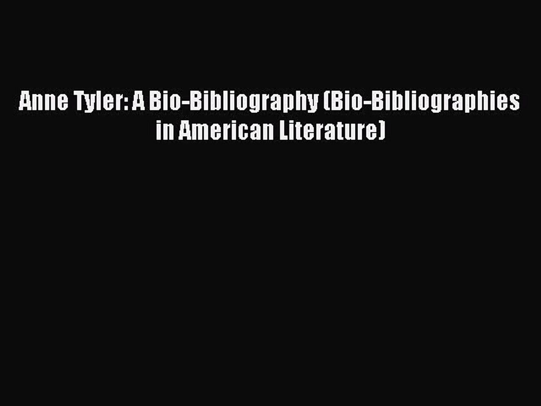 Anne Tyler: A Bio-Bibliography (Bio-Bibliographies in American Literature)