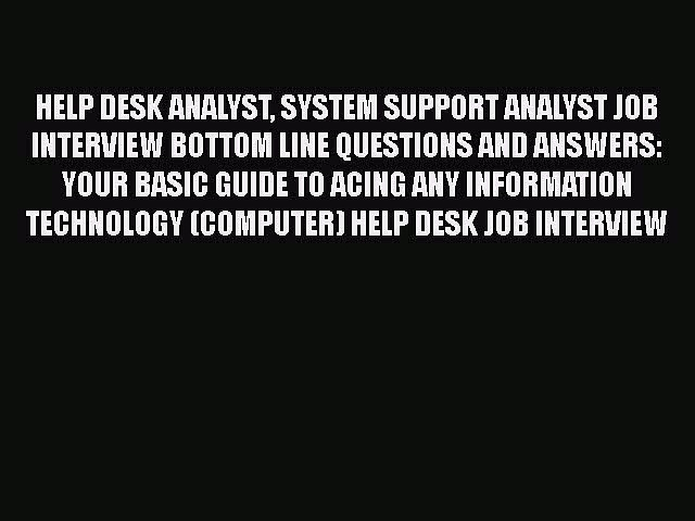 PDF HELP DESK ANALYST SYSTEM SUPPORT ANALYST JOB INTERVIEW BOTTOM LINE QUESTIONS AND ANSWERS: