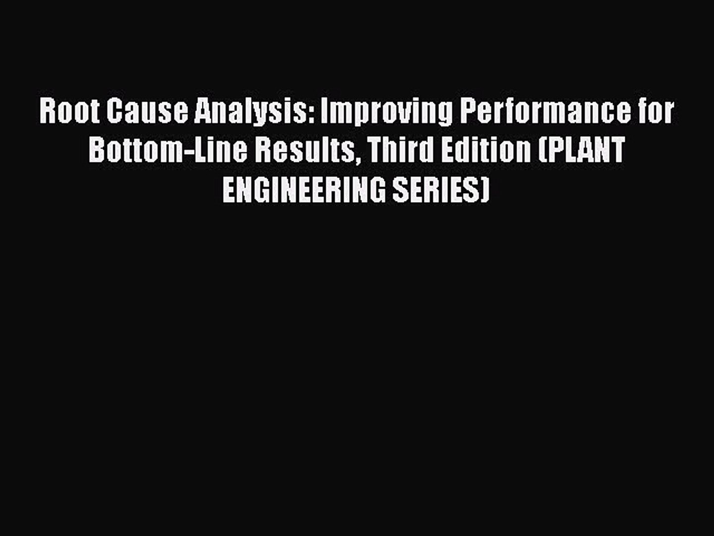 Read Root Cause Analysis: Improving Performance for Bottom-Line Results Third Edition (PLANT