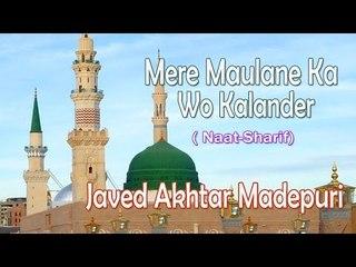 HD New Naat Sharif || Mere Maulane Ka Wo Kalander Kitna Achchha Hai || Javed Akhtar Madepuri