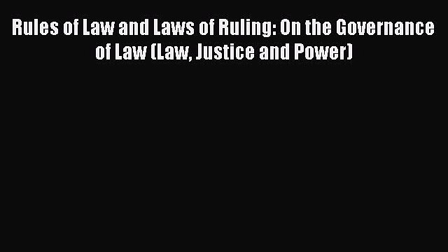 Read Rules of Law and Laws of Ruling: On the Governance of Law (Law Justice and Power) Ebook