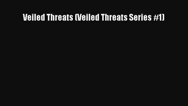 Read Veiled Threats (Veiled Threats Series #1) Ebook
