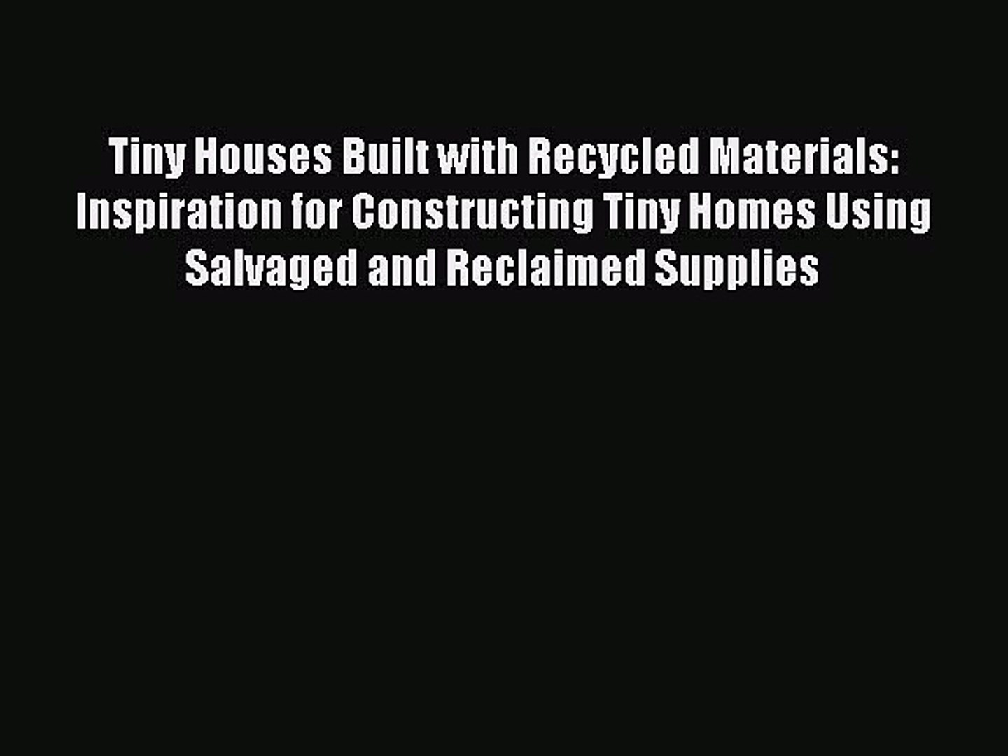 Tiny Houses Built with Recycled Materials Inspiration for Constructing Tiny Homes Using Salvaged and Reclaimed Supplies