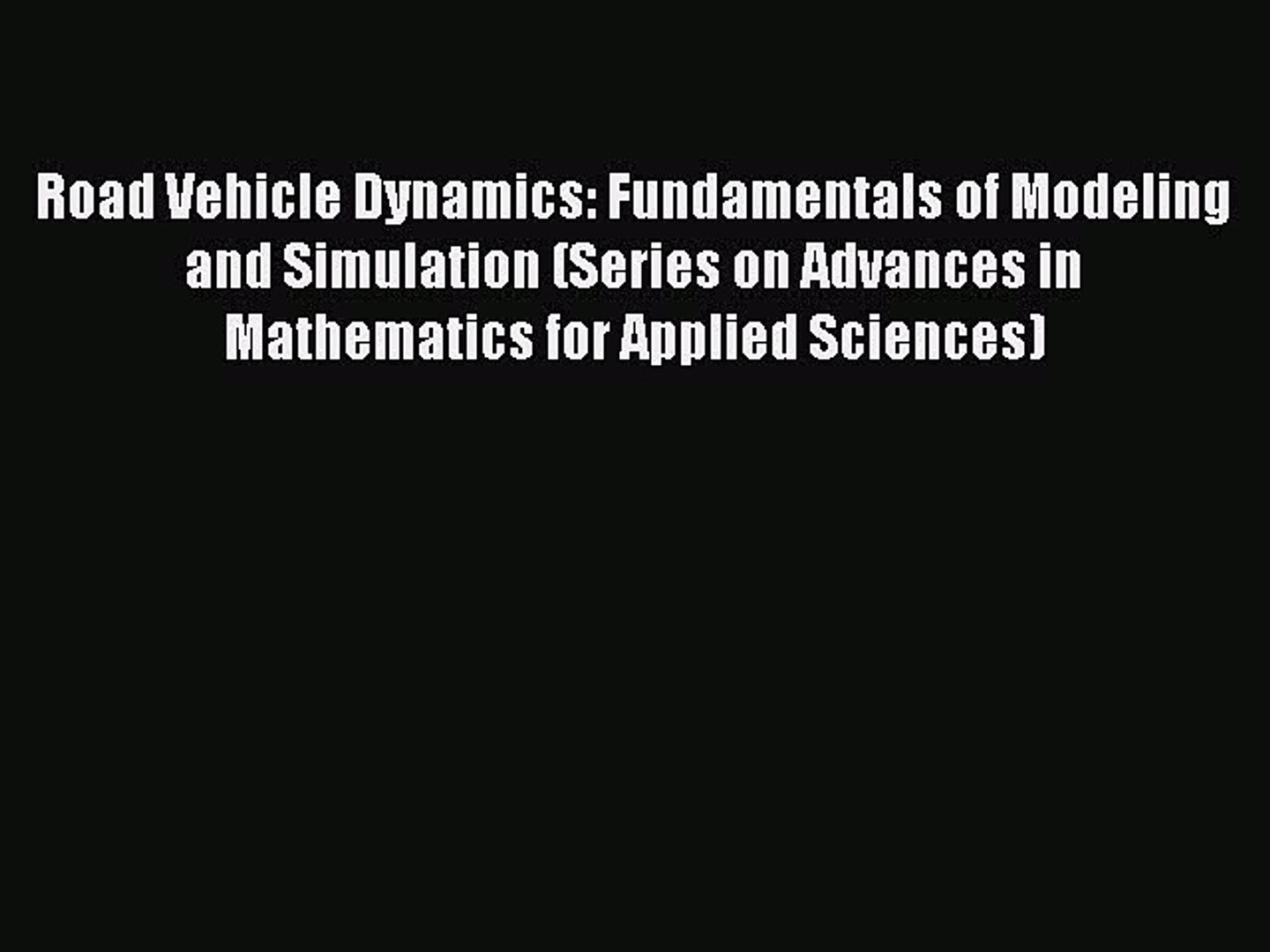 Download Road Vehicle Dynamics: Fundamentals of Modeling and Simulation  (Series on Advances