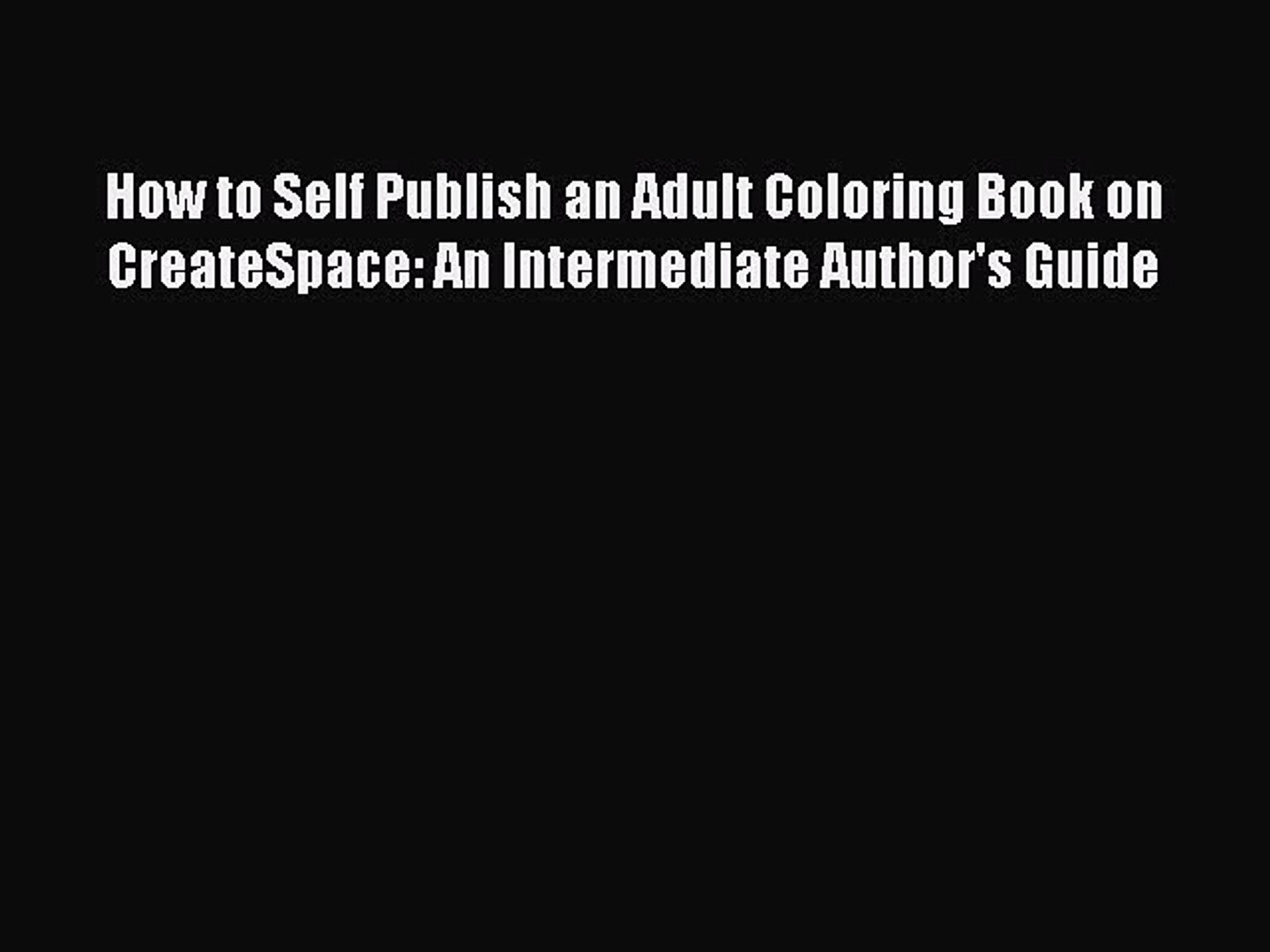 Read How to Self Publish an Adult Coloring Book on CreateSpace: An Intermediate Author's Guide