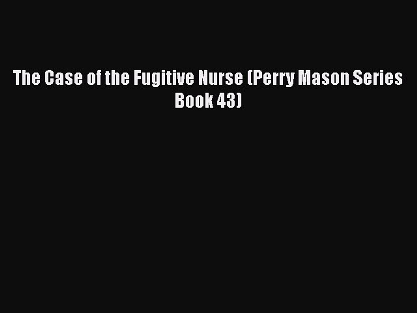 Read The Case of the Fugitive Nurse (Perry Mason Series Book 43) Ebook Online