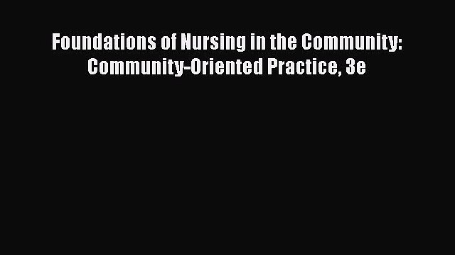 PDF Foundations of Nursing in the Community: Community-Oriented Practice 3e [PDF] Online