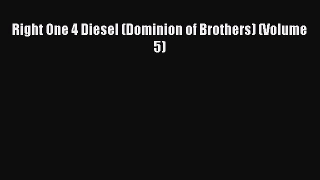 PDF Right One 4 Diesel (Dominion of Brothers) (Volume 5) Free Books