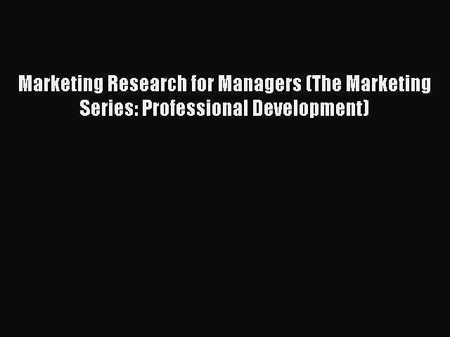 Read Marketing Research for Managers (The Marketing Series: Professional Development) Ebook