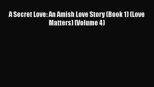 PDF A Secret Love: An Amish Love Story (Book 1) (Love Matters) (Volume 4)  Read Online