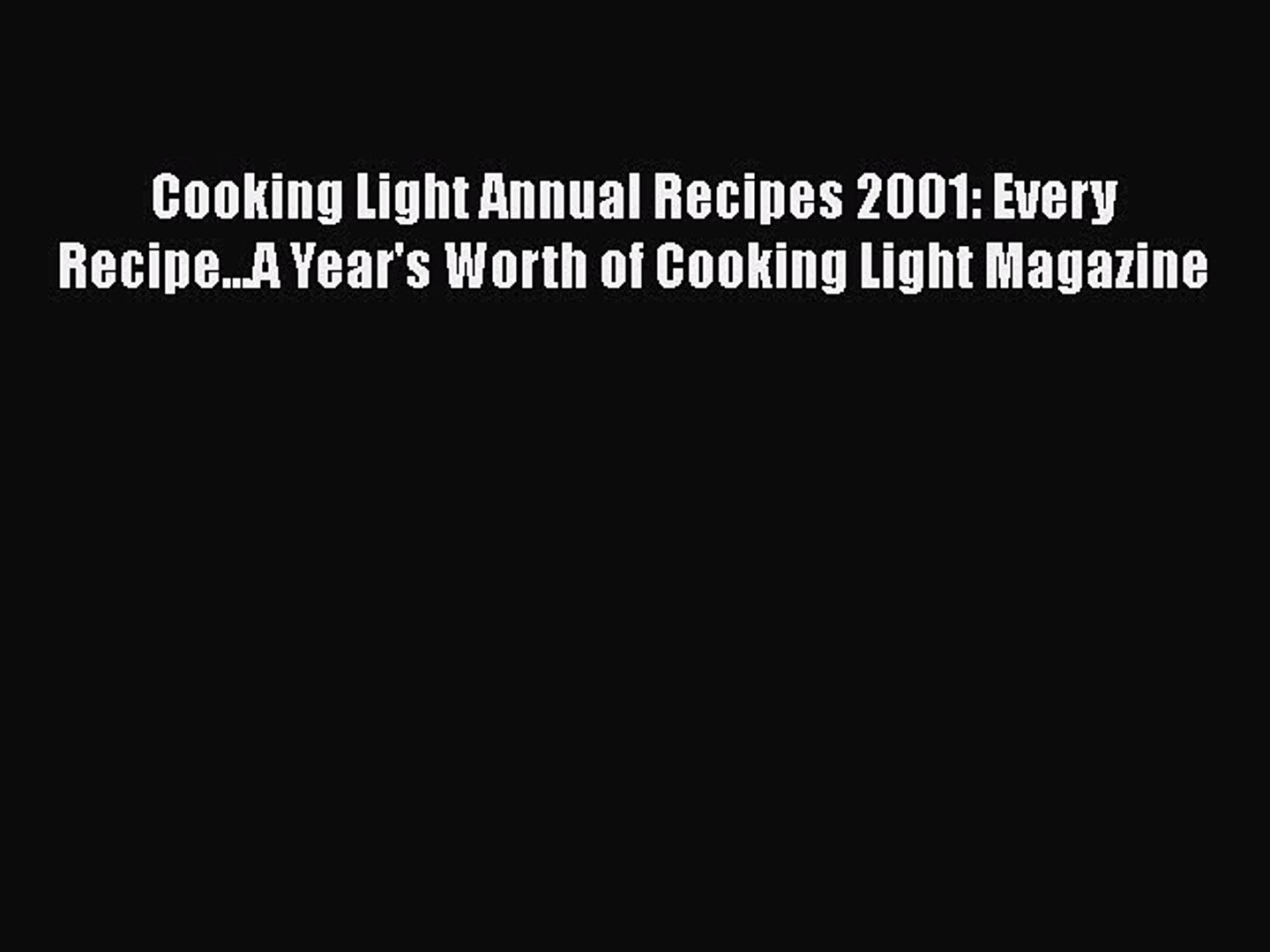 Read Cooking Light Annual Recipes 2001: Every Recipe...A Year's Worth of Cooking Light Magazine
