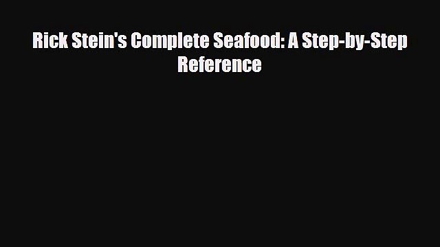 Download Rick Stein's Complete Seafood: A Step-by-Step Reference Free Books