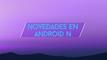 Novedades de Android N: ¿Qué hay de nuevo? INFO