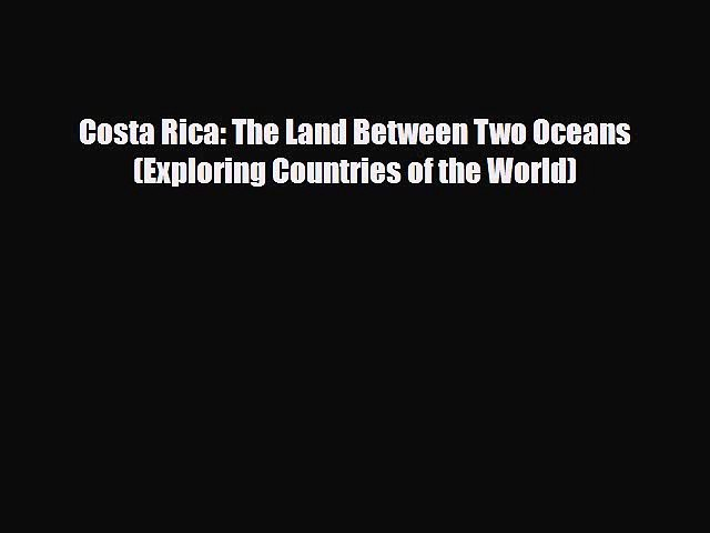 Download Costa Rica: The Land Between Two Oceans (Exploring Countries of the World) Ebook | Godialy.com