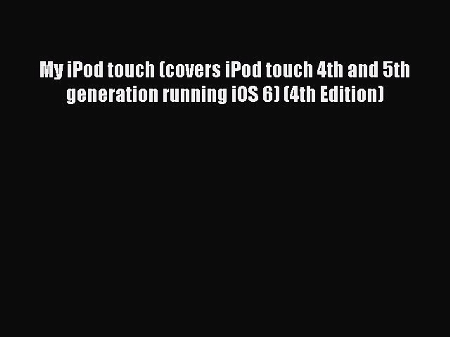 4th Edition My iPod touch covers iPod touch 4th and 5th generation running iOS 6