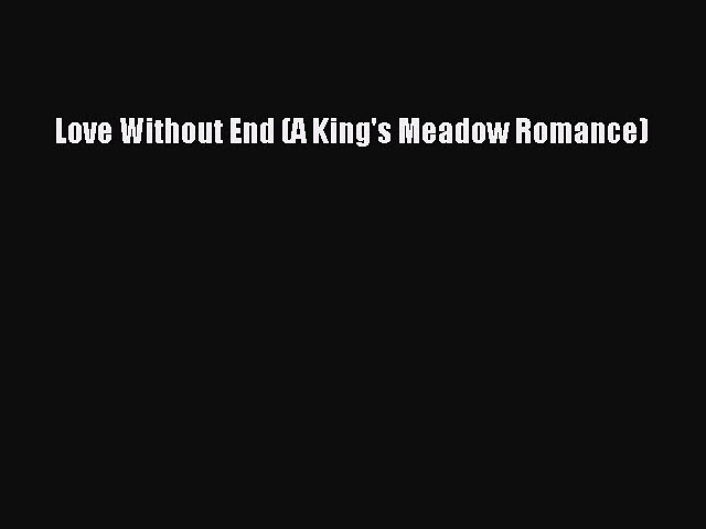 Read Love Without End (A King's Meadow Romance) PDF Free