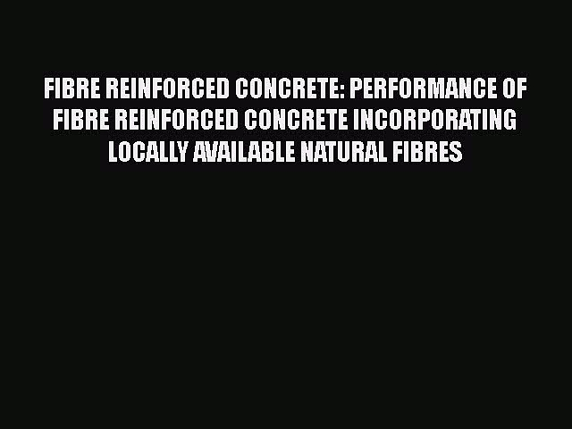 Read FIBRE REINFORCED CONCRETE: PERFORMANCE OF FIBRE REINFORCED CONCRETE INCORPORATING LOCALLY