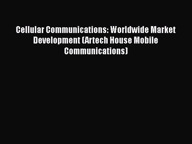 Download Cellular Communications: Worldwide Market Development (Artech House Mobile Communications)