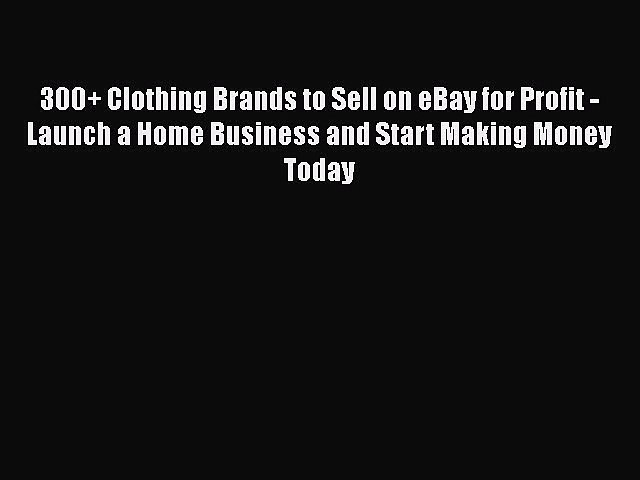 Pdf 300 Clothing Brands To Sell On Ebay For Profit Launch A Home Business And Start Making Video Dailymotion